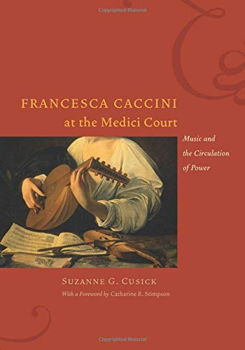 9780226132136: Francesca Caccini at the Medici Court: Music and the Circulation of Power (Women in Culture and Society)