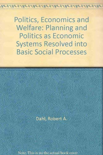 9780226134284: Politics, Economics and Welfare: Planning and Politics as Economic Systems Resolved into Basic Social Processes