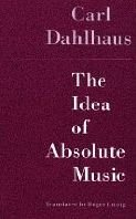 9780226134864: Idea of Absolute Music, The
