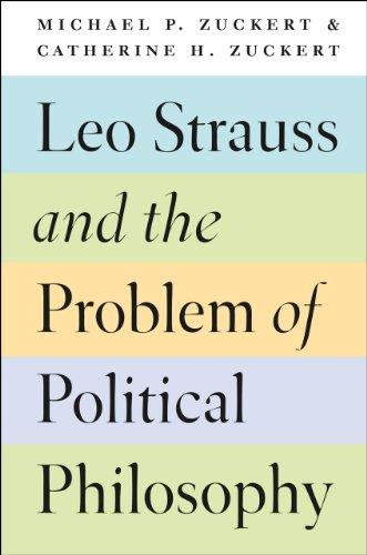 Leo Strauss and the Problem of Political Philosophy: Zuckert, Michael P.; Zuckert, Catherine H.