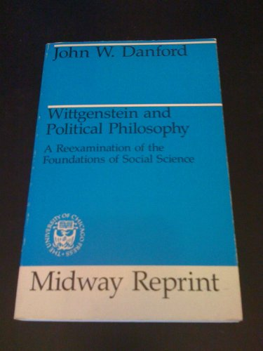 9780226135946: Wittgenstein and Political Philosophy: A Reexamination of the Foundations of Social Science