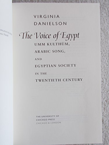 9780226136110: The Voice of Egypt: Umm Kulthum, Arabic Song and Egyptian Society in the Twentieth Century (Chicago Studies in Ethnomusicology)