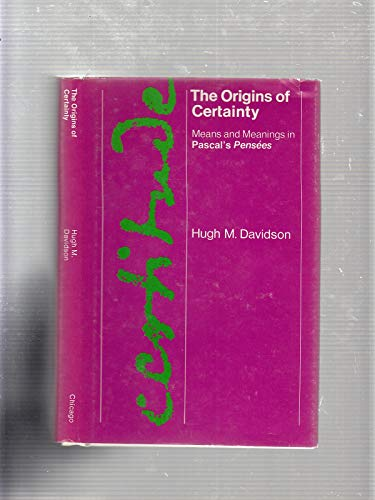 Origins of Certainty: Means and Meaning in Pascal's Pensees (0226137163) by Hugh McCullough Davidson