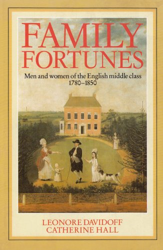 Family Fortunes: Men and Women of the: Leonore Davidoff; Catherine