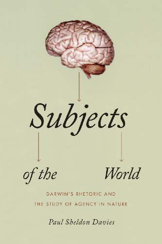 9780226137636: Subjects of the World: Darwin's Rhetoric and the Study of Agency in Nature