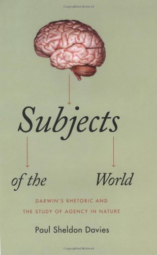 9780226137643: Subjects of the World: Darwin's Rhetoric and the Study of Agency in Nature