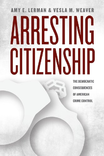 9780226137834: Arresting Citizenship: The Democratic Consequences of American Crime Control (Chicago Studies in American Politics)