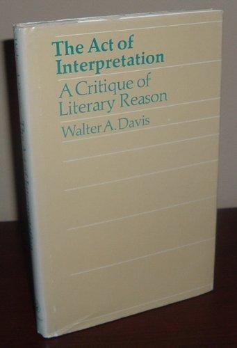The Act of Interpretation: A Critique of Literary Reason: Davis, Walter Albert