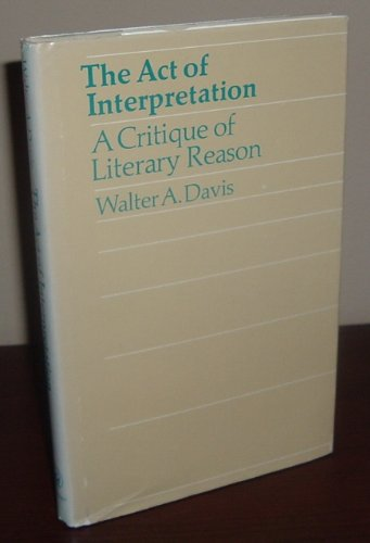 9780226137957: The Act of Interpretation: A Critique of Literary Reason