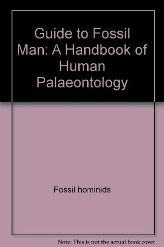 9780226138886: Guide to fossil man: A handbook of human palaeontology