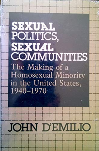 9780226142661: Sexual Politics, Sexual Communities: The Making of a Homosexual Minority in the United States, 1940-1970