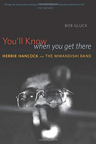 9780226142715: You'll Know When You Get There: Herbie Hancock And The Mwandishi Band
