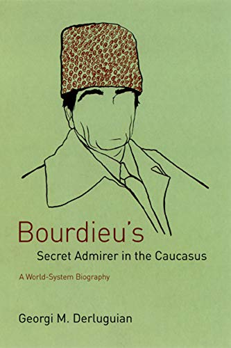 9780226142821: Bourdieu's Secret Admirer in the Caucasus: A World-system Biography
