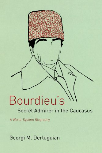9780226142838: Bourdieu's Secret Admirer in the Caucasus: A World-System Biography