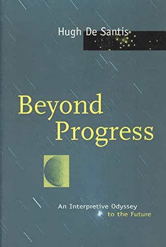 Beyond progress : an interpretive odyssey to the future.: Santis, Hugh De.