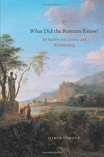 What did the Romans Know? - An Inquiry into Science and Worldmaking.