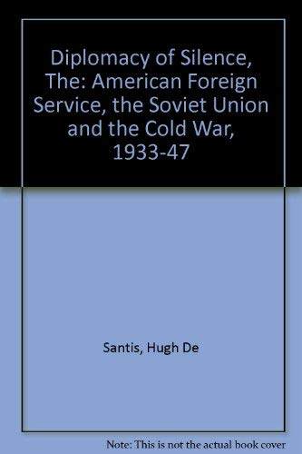 9780226143378: The Diplomacy of Silence: The American Foreign Service, the Soviet Union, and the Cold War, 1933-1947