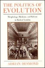 Politics of Evolution, The : Morphology, Medicine, and Reform in Radical London: Desmond, Adrian