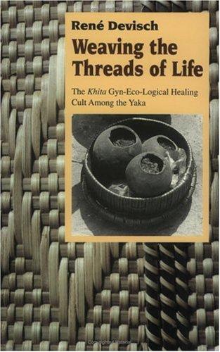 9780226143620: Weaving the Threads of Life: The Khita Gyn-Eco-Logical Healing Cult among the Yaka