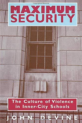 9780226143873: Maximum Security: The Culture of Violence in Inner-City Schools