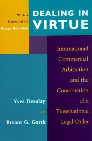 9780226144221: Dealing in Virtue: International Commercial Arbitration and the Construction of a Transnational Legal Order (Chicago Series in Law and Society)