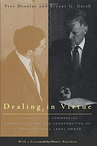 9780226144238: Dealing in Virtue: International Commercial Arbitration and the Construction of a Transnational Legal Order (Chicago Series in Law and Society)