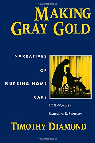 9780226144733: Making Gray Gold: Narratives of Nursing Home Care (Women in Culture and Society)