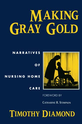 9780226144740: Making Gray Gold: Narratives of Nursing Home Care (Women in Culture and Society)