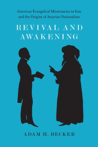 9780226145310: Revival and Awakening: American Evangelical Missionaries In Iran And The Origins Of Assyrian Nationalism