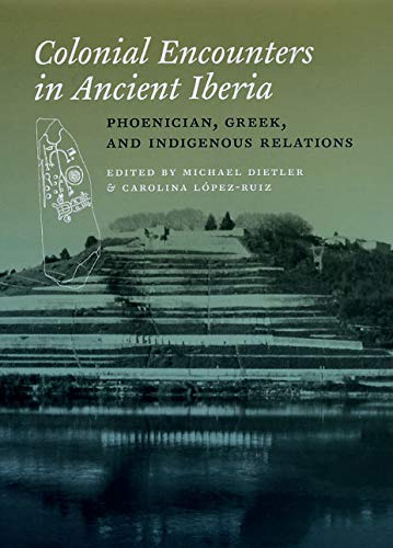 Colonial Encounters in Ancient Iberia: Phoenician, Greek, and Indigenous Relations.: DIETLER, M., ...