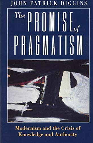 9780226148793: The Promise of Pragmatism: Modernism and the Crisis of Knowledge and Authority