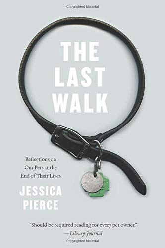 9780226151007: The Last Walk: Reflections on Our Pets at the End of Their Lives