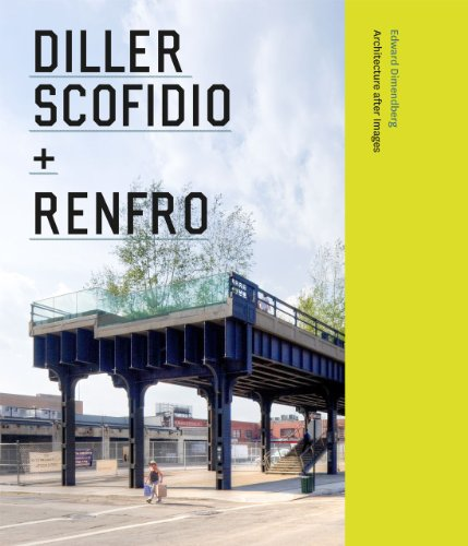 Diller Scofidio + Renfro: Architecture after Images: Dimendberg, Edward