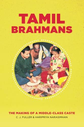 Tamil Brahmans: The Making of a Middle-Class Caste: Fuller, C. J.; Narasimhan, Haripriya