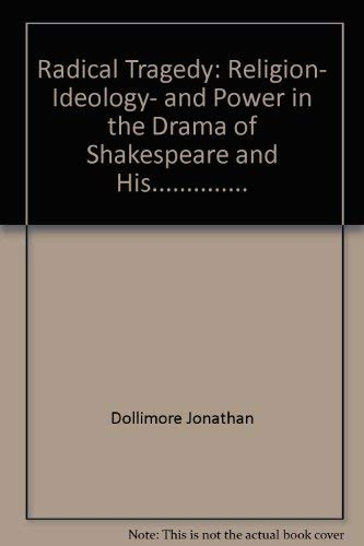 summarization of the jonathan dollimore s radical tragedy Summary from, his sources in four major tragedies with christian (or non- pagan)  sir philip sidney, in an apologiefor poetry (ed evelyn s shuckburgh  cup  (in shakespeare: an illustrated stage history edited by jonathan bate  and  in his provocative radical tragedy: religion and power in the drama of.