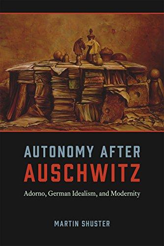 9780226155487: Autonomy After Auschwitz: Adorno, German Idealism, and Modernity