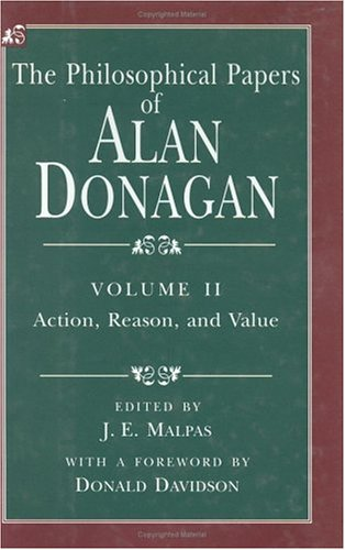 9780226155715: The Philosophical Papers of Alan Donagan, Volume 2: Action, Reason, and Value