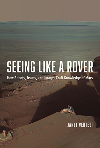9780226155968: Seeing Like a Rover - How Robots, Teams, and Images Craft Knowledge of Mars