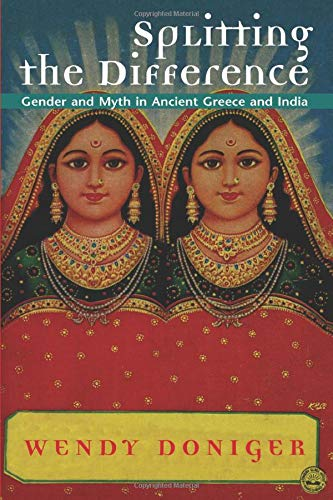 9780226156415: Splitting the Difference: Gender and Myth in Ancient Greece and India