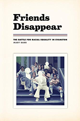 9780226156460: Friends Disappear: The Battle for Racial Equality in Evanston (Chicago Visions and Revisions)