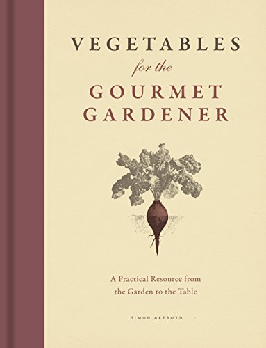 9780226157139: Vegetables for the Gourmet Gardener: A Practical Resource from the Garden to the Table