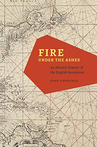 9780226157658: Fire under the Ashes: An Atlantic History of the English Revolution