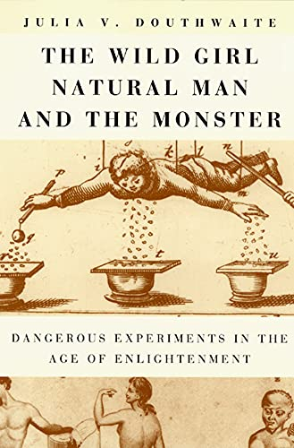 9780226160559: The Wild Girl, Natural Man and the Monster: Dangerous Experiments in the Age of Enlightenment