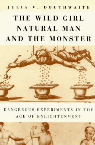9780226160566: The Wild Girl, Natural Man, and the Monster: Dangerous Experiments in the Age of Enlightenment