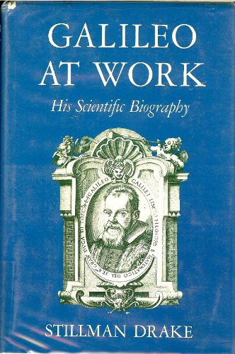 Galileo at Work: His Scientific Biography: Drake, Stillman