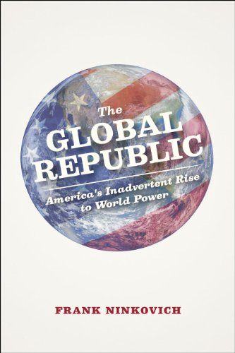 9780226164731: The Global Republic: America's Inadvertent Rise to World Power