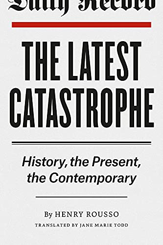 9780226165066: The Latest Catastrophe: History, the Present, the Contemporary