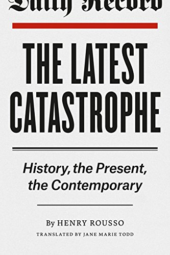 9780226165233: The Latest Catastrophe: History, the Present, the Contemporary