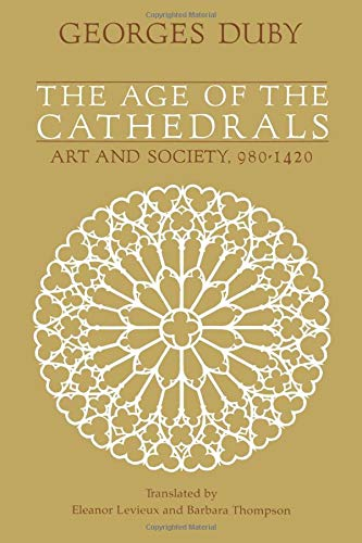 9780226167701: The Age of the Cathedrals: Art and Society, 980-1420