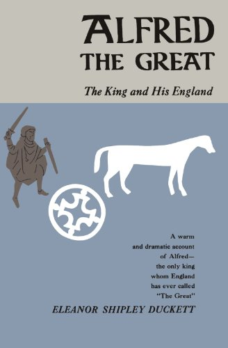 Alfred the Great: The King and His: Duckett, Eleanor Shipley
